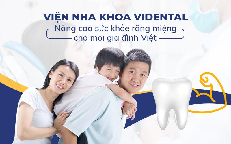 Trung tâm Nha khoa điều trị Vidental Care địa chỉ chăm sóc sức khỏe răng miệng đáng tin cậy cho mọi nhà